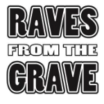 Raves from the Grave